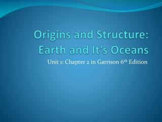 Origins and Structure: Earth and It's Oceans