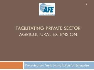 FACILITATING PRIVATE SECTOR AGRICULTURAL EXTENSION