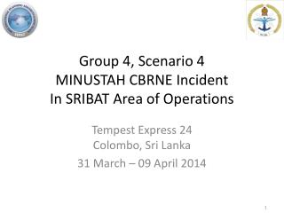 Group 4, Scenario 4 MINUSTAH CBRNE Incident In SRIBAT Area of Operations