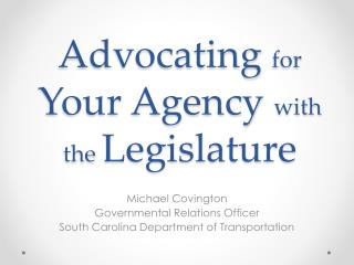 Advocating  for  Your Agency  with the  Legislature