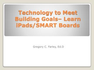 Technology to Meet Building Goals–  Learn  iPads /SMART Boards