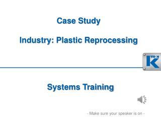 Case Study Industry :  Plastic  Reprocessing