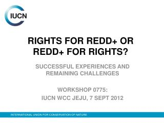 RIGHTS FOR REDD+ OR REDD+ FOR RIGHTS?