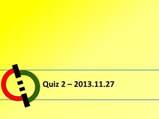 Quiz 2 – 2013.11.27