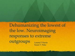 Dehumanizing the lowest of the low. Neuroimaging responses to extreme  outgroups