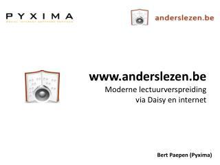 www.anderslezen.be Moderne lectuurverspreiding  via  Daisy  en  internet