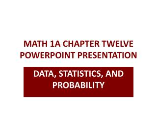 MATH 1A CHAPTER TWELVE POWERPOINT PRESENTATION