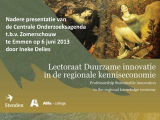 Nadere  presentatie  van  de Centrale  Onderzoeksagenda t.b.v. Zomerschouw te Emmen op 6 juni 2013