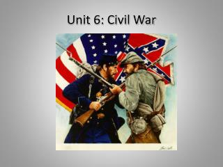 Unit 6: Civil War