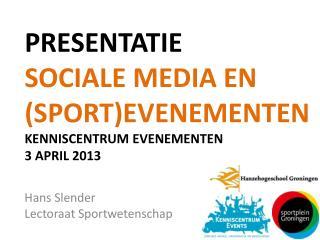 Presentatie Sociale media en  (sport)evenementen Kenniscentrum  evenementen  3 april 2013