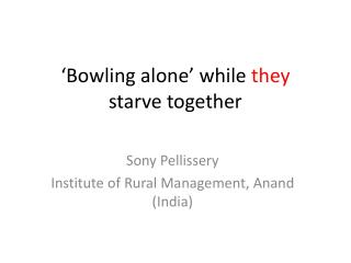 'Bowling alone' while  they   starve together