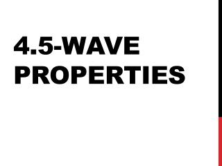 4.5-Wave Properties