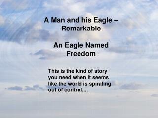 A Man and his Eagle  – Remarkable An Eagle  Named Freedom