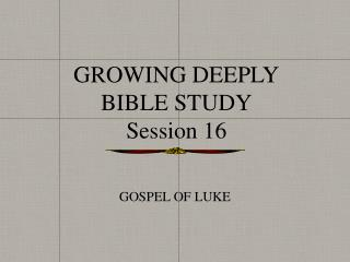 GROWING DEEPLY BIBLE STUDY Session 16