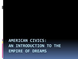 American Civics: An Introduction to the Empire of Dreams
