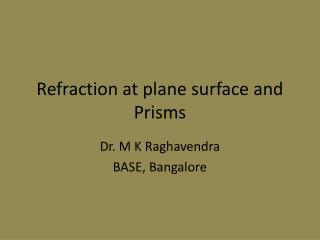 Refraction at plane surface and Prisms
