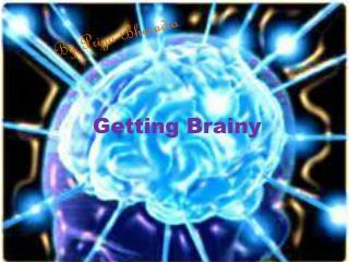Getting Brainy