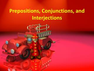 Prepositions, Conjunctions, and Interjections