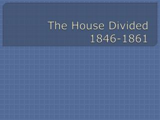 The House Divided 1846-1861