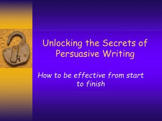 Unlocking the Secrets of  Persuasive Writing