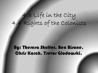 4.3 Life in the City 4.4 Rights of the Colonists