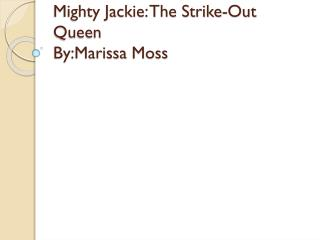 Mighty Jackie: The Strike-Out Queen  By:Marissa  Moss