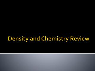 Density and Chemistry Review