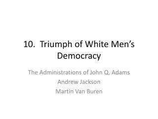 10.  Triumph of White Men's Democracy