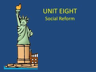 UNIT EIGHT Social Reform