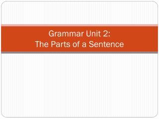 Grammar Unit 2: The Parts of a Sentence