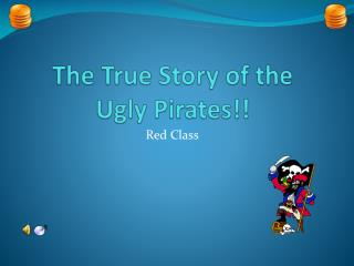The True Story of the Ugly Pirates!!