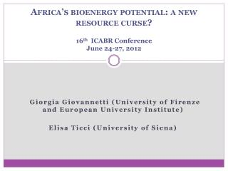 Africa's  bioenergy  potential: a new resource curse? 16 th   ICABR Conference  June 24-27, 2012