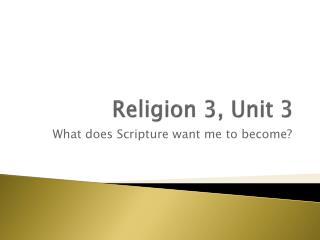 Religion 3, Unit 3
