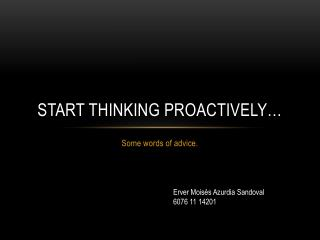 Start thinking proactively�