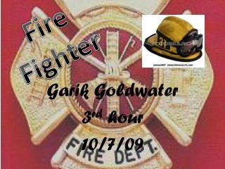 Garik Goldwater  3 rd  hour  10/7/09