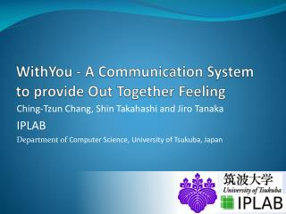 WithYou  - A Communication System to provide Out Together Feeling