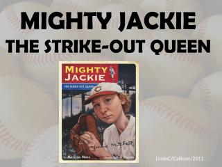 MIGHTY JACKIE THE STRIKE-OUT QUEEN
