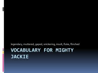 Vocabulary for Mighty  jackie