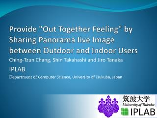 """Provide """"Out Together Feeling"""" by Sharing Panorama  Iive  Image between Outdoor and Indoor Users"""