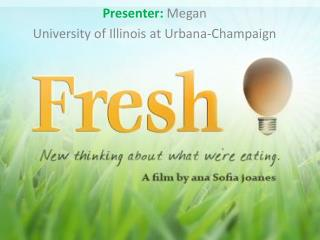 Presenter :  Megan University of Illinois at Urbana-Champaign