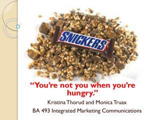 Kristina  Thorud  and Monica Truax BA 493 Integrated Marketing Communications