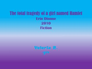 The total tragedy of a girl named Hamlet Erin Dionne  2010 Fiction