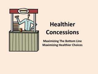 Healthier Concessions Maximizing The Bottom Line Maximizing Healthier Choices