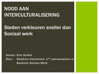 Auteur :  Dirk  Geldof Door :  Delphine Vantomme , 1 ste jaarsstudente  in