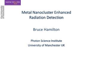 Metal  Nanocluster  Enhanced Radiation Detection Bruce Hamilton Photon Science Institute