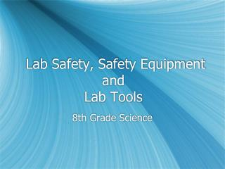 Lab Safety, Safety Equipment                and                                  Lab Tools