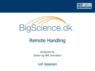 Remote  Handling Divisionen for Sensor og NDE Innovation Leif Jeppesen