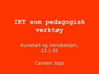 IKT som pedagogisk verkt y Kursstart og introduksjon