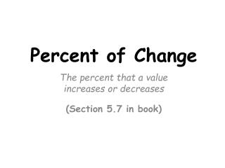 The percent that a value  increases or decreases (Section 5.7 in book)