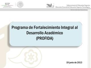 Programa de Fortalecimiento Integral al  Desarrollo Académico (PROFIDA)